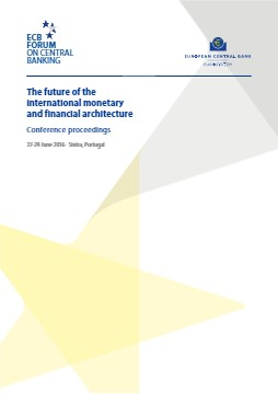 Conference proceedings of the ECB Forum on Central Banking, Sintra 2016: The Future of the international monetary and financial architecture - cover image